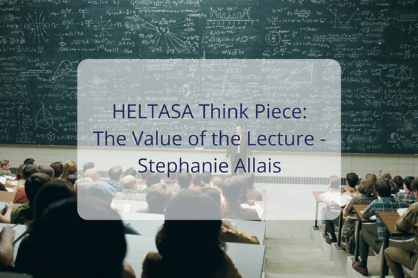 HELTASA THINK PIECE: STEPHANIE ALLAIS The value of the lecture